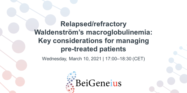 BeiGeneius - Relapsed/refractory Waldenström's macroglobulinemia: Key considerations for managing pre-treated patients